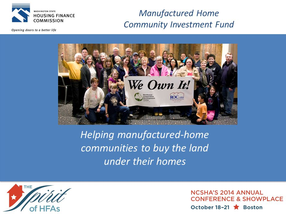 Helping manufactured-home communities to buy the land under their homes Manufactured Home Community Investment Fund
