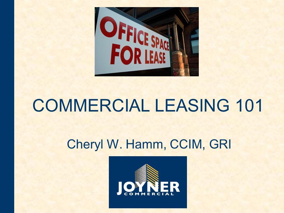 COMMERCIAL LEASING 101 Cheryl W. Hamm, CCIM, GRI