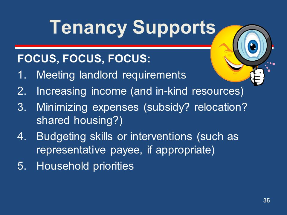 Helping Your Tenants Meet Landlord Expectations THE LEASE: Read and explain the lease— in simple terminology (or have a tenant/legal service provider do it).