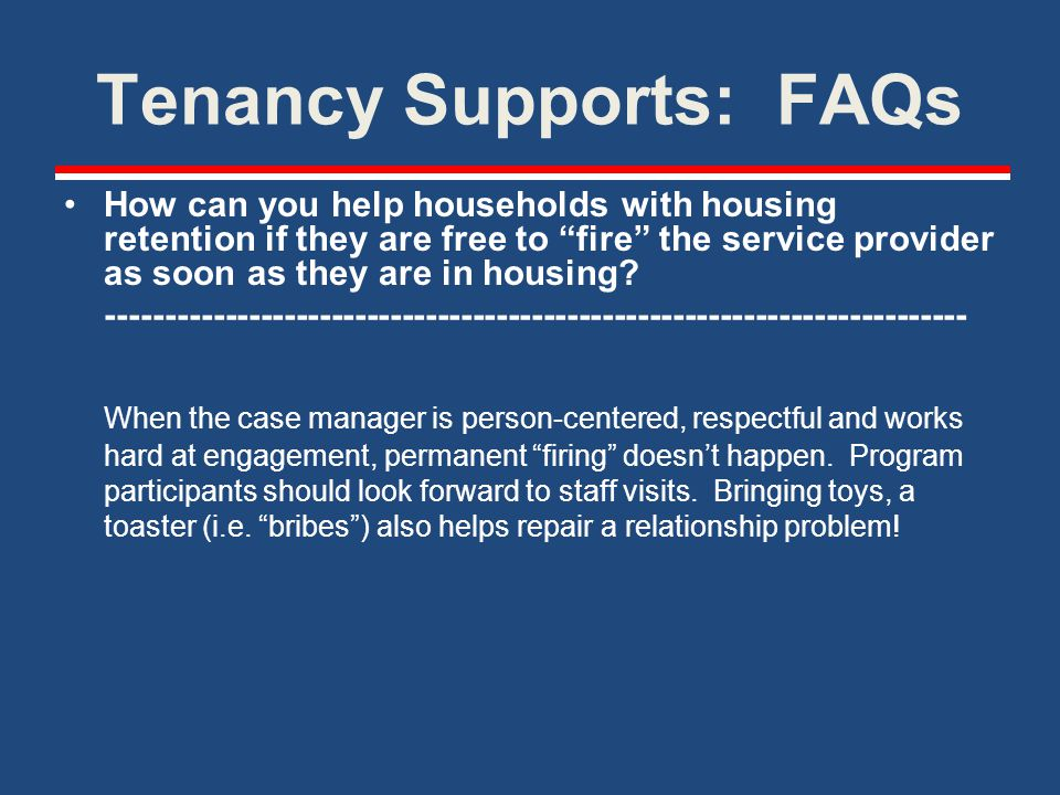 Tenancy Supports: FAQs Without ongoing rental subsidies, how can people at 30% or less of AMI sustain housing.