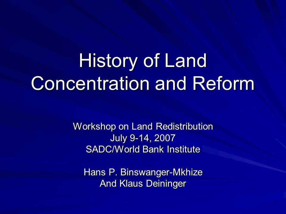 History of Land Concentration and Reform Workshop on Land Redistribution July 9-14, 2007 SADC/World Bank Institute Hans P.