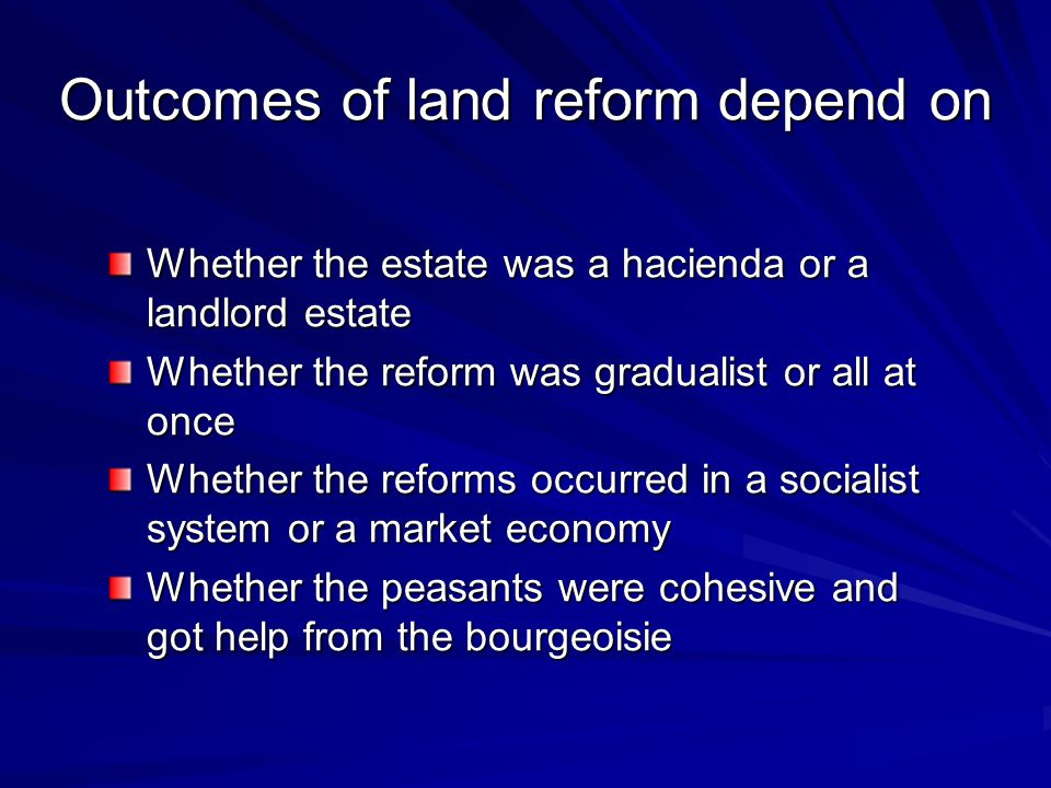 Outcomes of land reform depend on Whether the estate was a hacienda or a landlord estate Whether the reform was gradualist or all at once Whether the