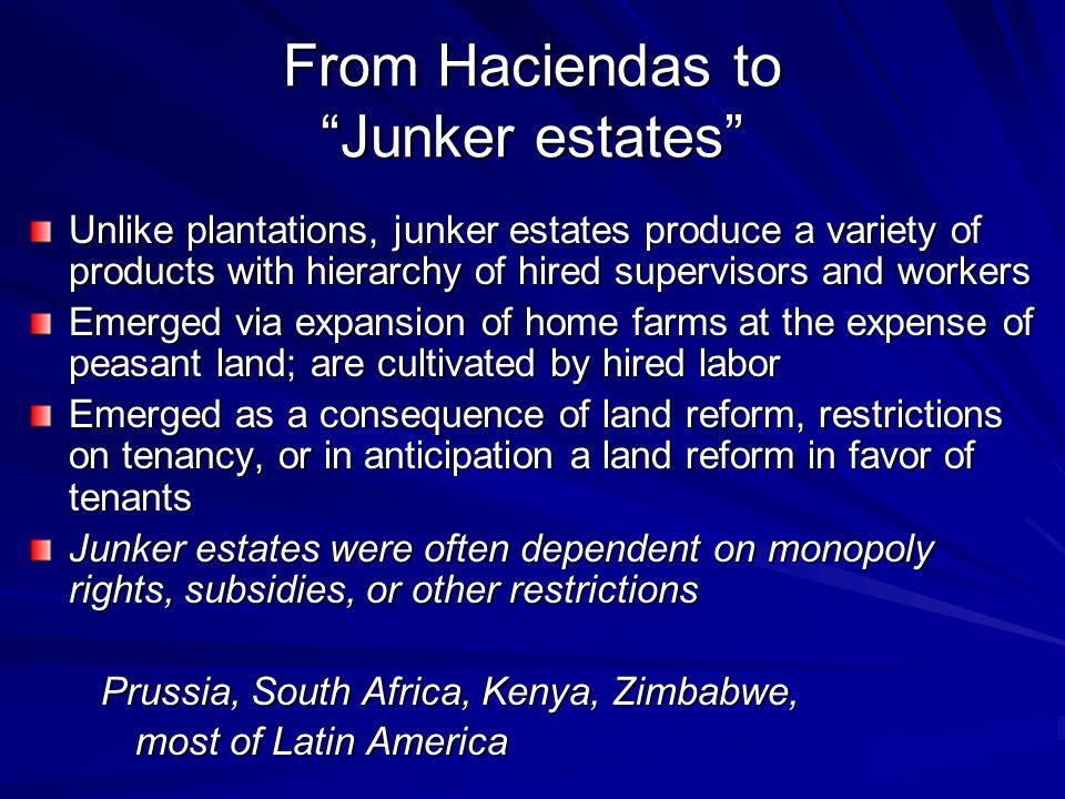"""From Haciendas to """"Junker estates"""" Unlike plantations, junker estates produce a variety of products with hierarchy of hired supervisors and workers Em"""