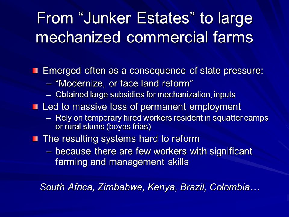 """From """"Junker Estates"""" to large mechanized commercial farms Emerged often as a consequence of state pressure: –""""Modernize, or face land reform"""" –Obtain"""