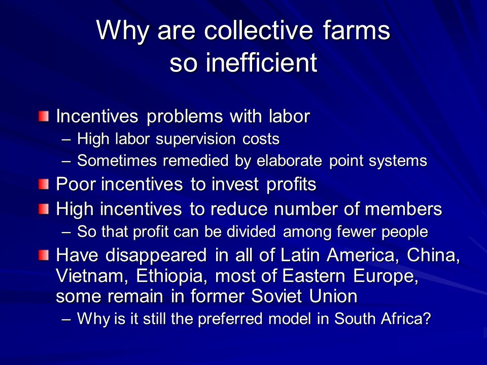 Why are collective farms so inefficient Incentives problems with labor –High labor supervision costs –Sometimes remedied by elaborate point systems Po