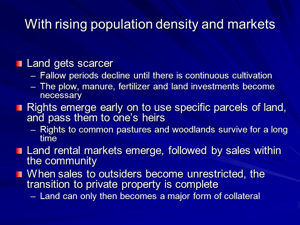 With rising population density and markets Land gets scarcer –Fallow periods decline until there is continuous cultivation –The plow, manure, fertiliz
