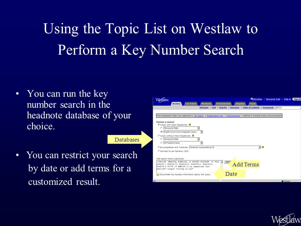 Using the Topic List on Westlaw to Perform a Key Number Search You can run the key number search in the headnote database of your choice.