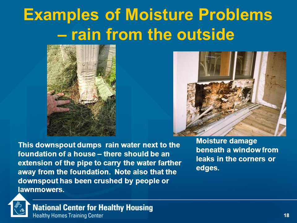 18 Examples of Moisture Problems – rain from the outside This downspout dumps rain water next to the foundation of a house – there should be an extens