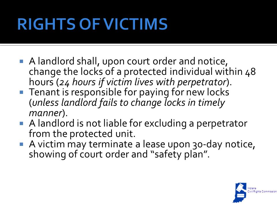  A landlord shall, upon court order and notice, change the locks of a protected individual within 48 hours (24 hours if victim lives with perpetrator).