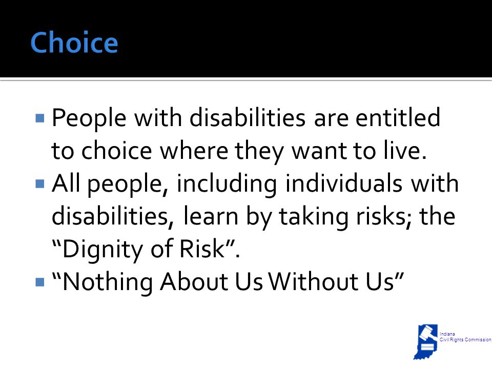  People with disabilities are entitled to choice where they want to live.