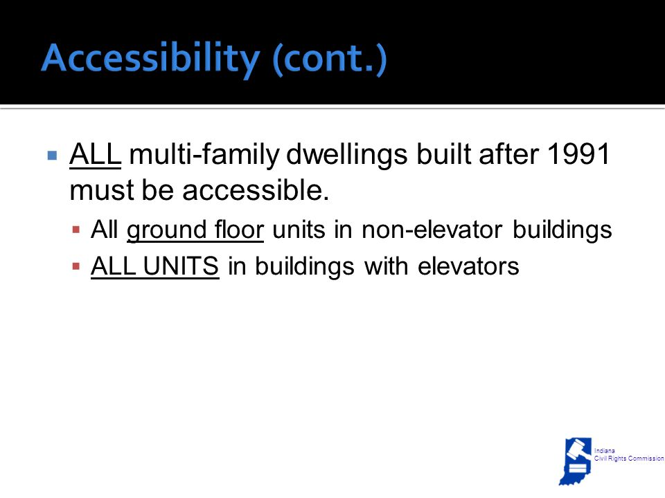  ALL multi-family dwellings built after 1991 must be accessible.