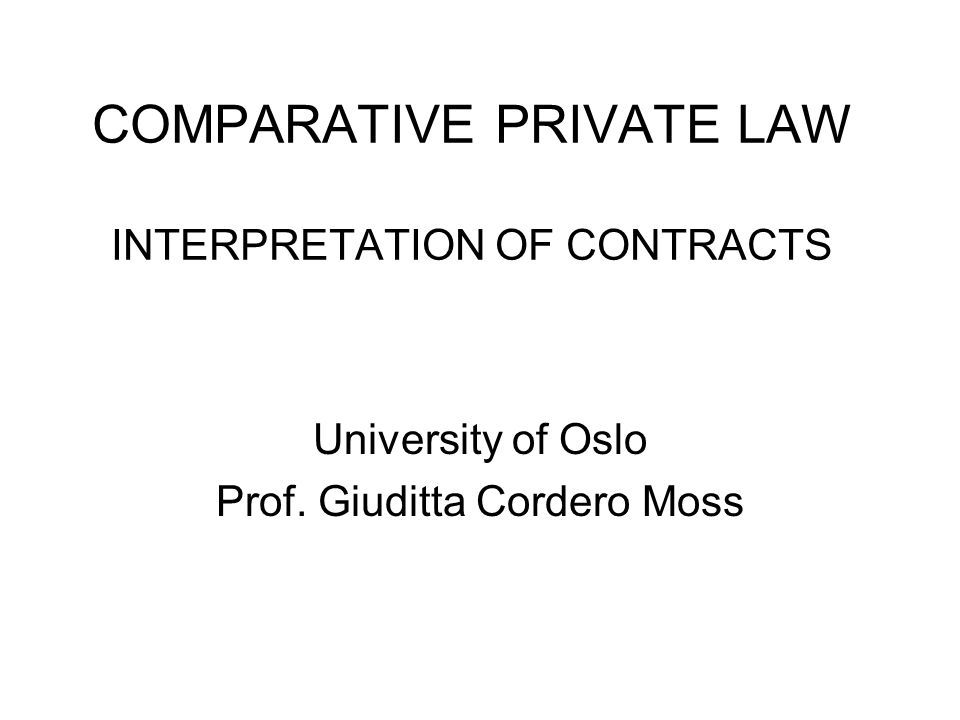 COMPARATIVE PRIVATE LAW INTERPRETATION OF CONTRACTS University of Oslo Prof. Giuditta Cordero Moss