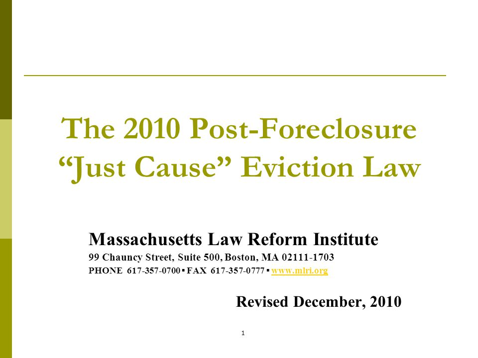 """1 The 2010 Post-Foreclosure """"Just Cause"""" Eviction Law Massachusetts Law Reform Institute 99 Chauncy Street, Suite 500, Boston, MA 02111-1703 PHONE 617"""