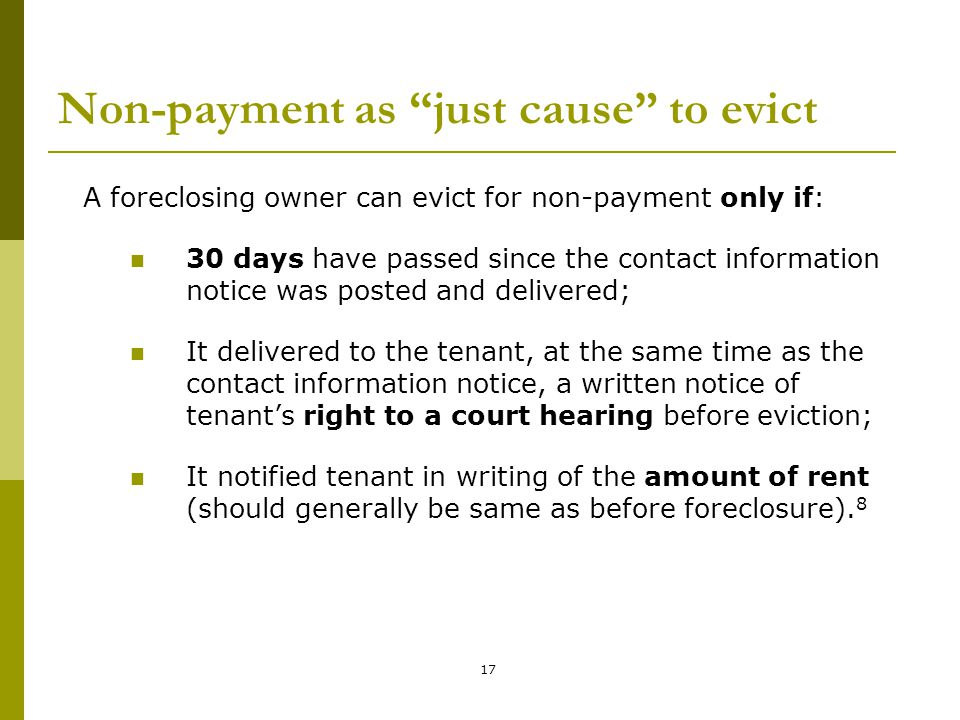 """17 Non-payment as """"just cause"""" to evict A foreclosing owner can evict for non-payment only if: 30 days have passed since the contact information notic"""