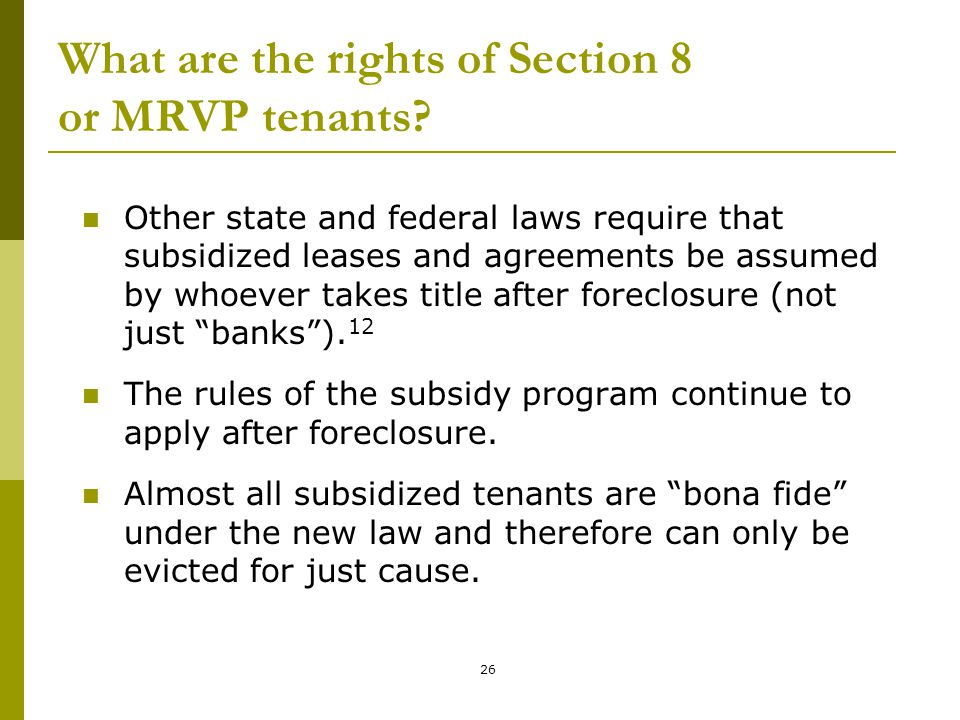 26 What are the rights of Section 8 or MRVP tenants? Other state and federal laws require that subsidized leases and agreements be assumed by whoever