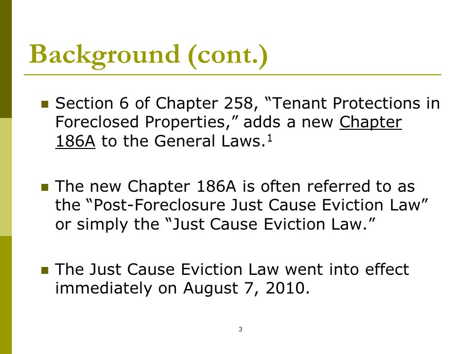 """3 Background (cont.) Section 6 of Chapter 258, """"Tenant Protections in Foreclosed Properties,"""" adds a new Chapter 186A to the General Laws. 1 The new C"""