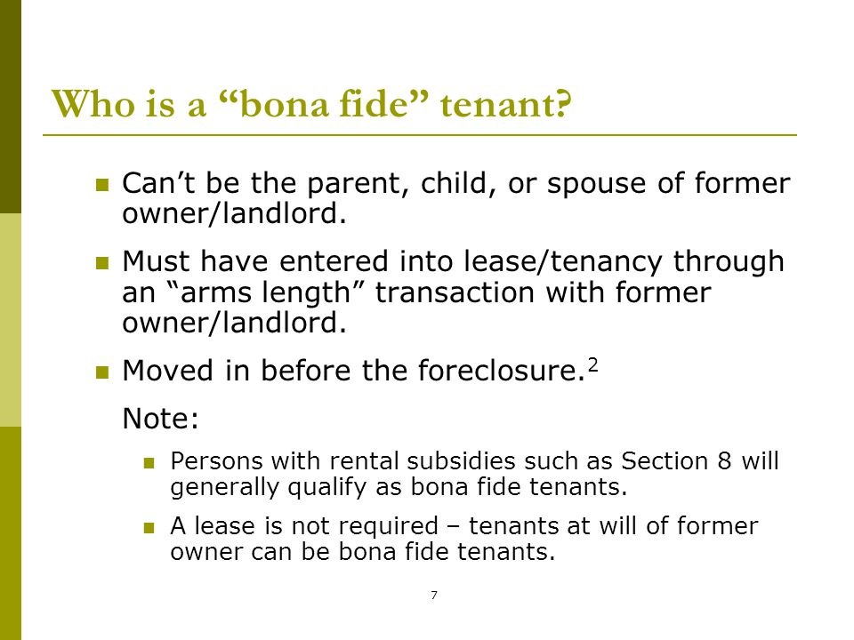 """7 Who is a """"bona fide"""" tenant? Can't be the parent, child, or spouse of former owner/landlord. Must have entered into lease/tenancy through an """"arms l"""
