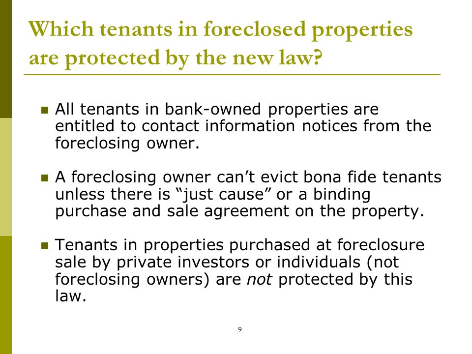 20 Other just cause reasons to evict Foreclosing owner can evict for the following reasons only if it delivered the contact information notice and, at the same time, a written notice of tenant's right to a court hearing before eviction: Creating nuisance in unit, causing substantial damage, or disturbing other occupants; Illegal activity in the unit; Refusing reasonable access for repairs or to show unit.