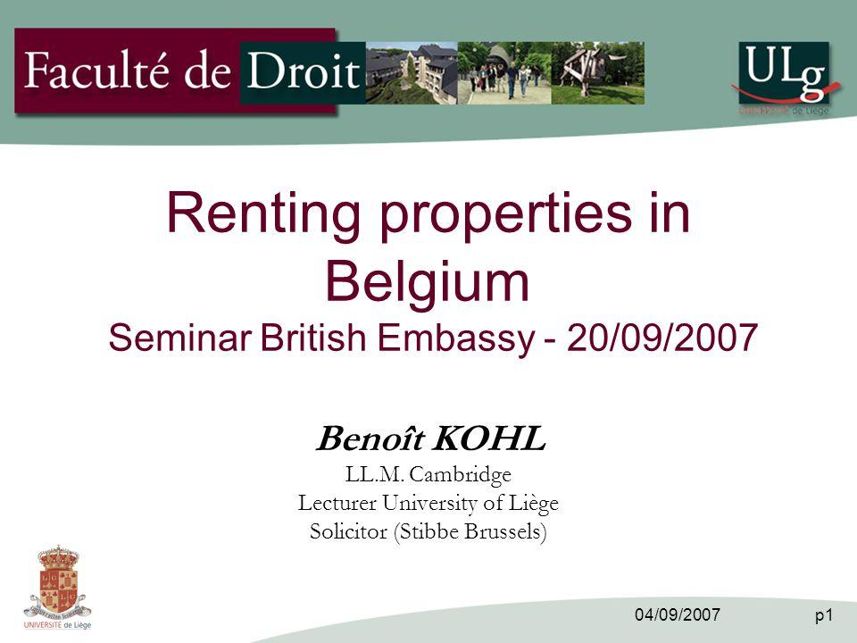 04/09/2007 p1 Renting properties in Belgium Seminar British Embassy - 20/09/2007 Benoît KOHL LL.M.