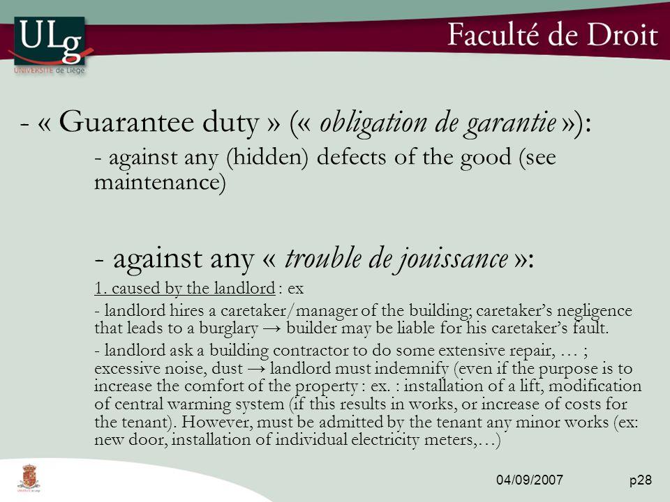 04/09/2007 p28 - « Guarantee duty » (« obligation de garantie »): - against any (hidden) defects of the good (see maintenance) - against any « trouble de jouissance »: 1.