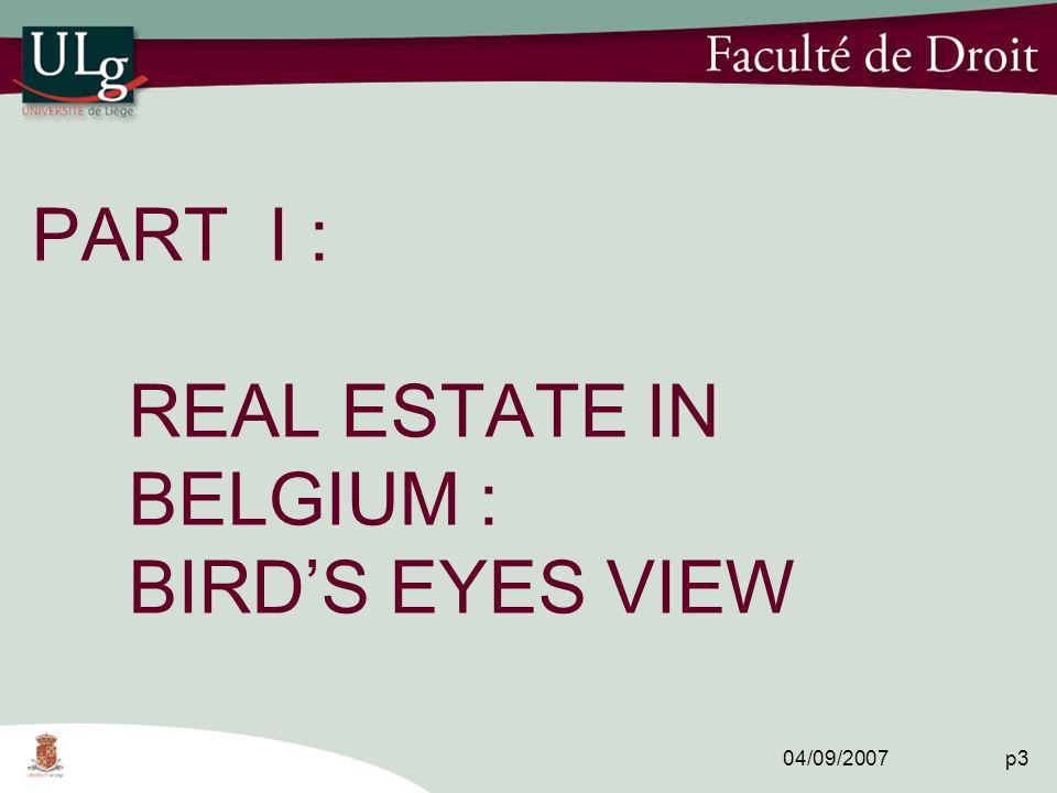 04/09/2007 p3 PART I : REAL ESTATE IN BELGIUM : BIRD'S EYES VIEW