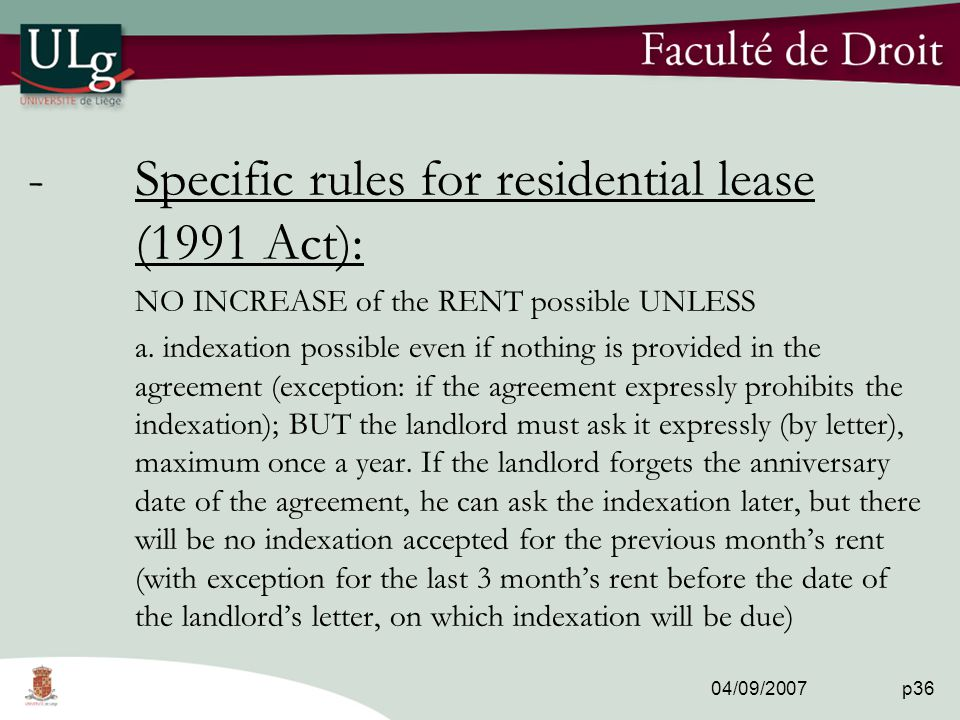 04/09/2007 p36 -Specific rules for residential lease (1991 Act): NO INCREASE of the RENT possible UNLESS a.