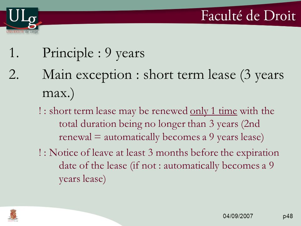 04/09/2007 p48 1.Principle : 9 years 2.Main exception : short term lease (3 years max.) .