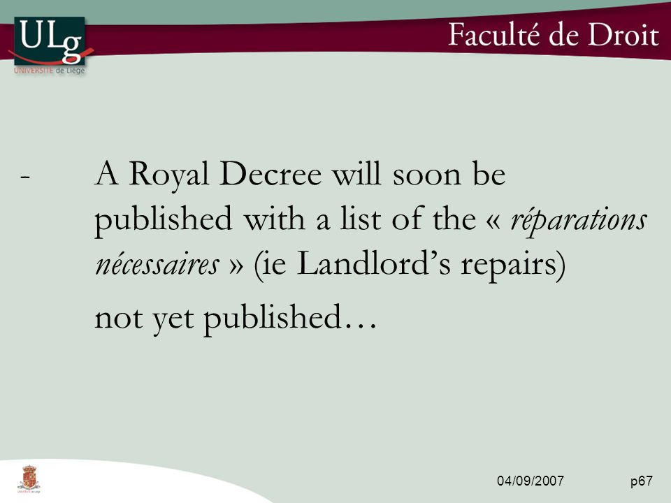 04/09/2007 p67 -A Royal Decree will soon be published with a list of the « réparations nécessaires » (ie Landlord's repairs) not yet published…