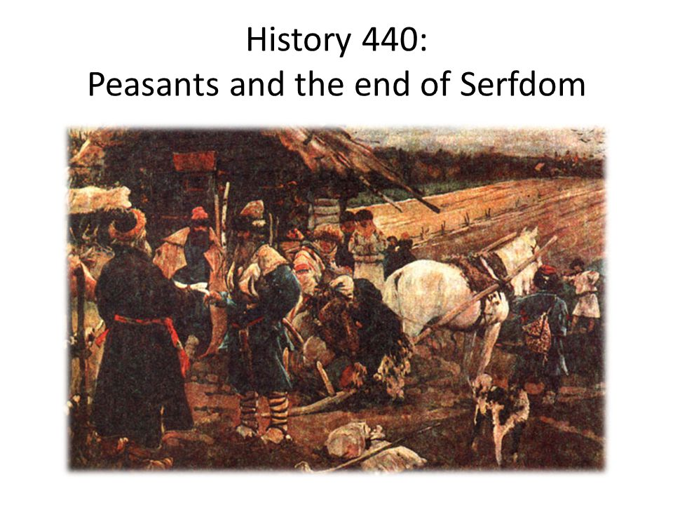 Pre-1861 peasants' lives Serfdom: an unequal, reciprocal relationship Land was power Lords owned the land Exploitation was central – Labor rent (barshchina) – Payment in cash or kind (obrok) Up to half their harvests went to lord and the state.