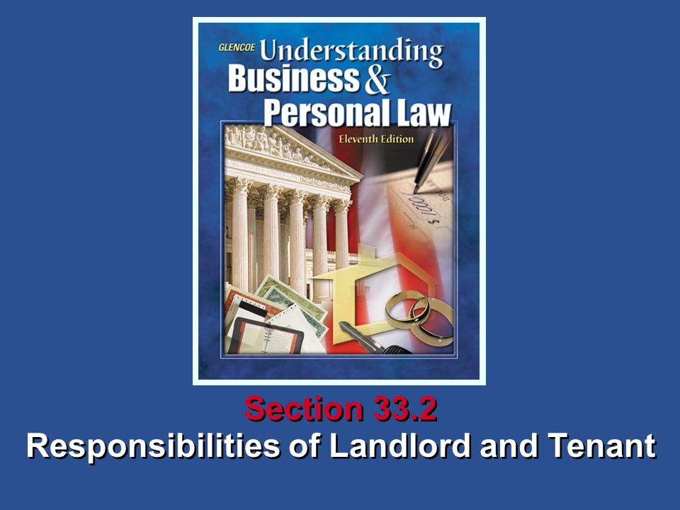 Understanding Business and Personal Law Responsibilities of Landlord and Tenant Section 33.2 Renting a Place to Live Reviewing What You Learned The landlord is liable.