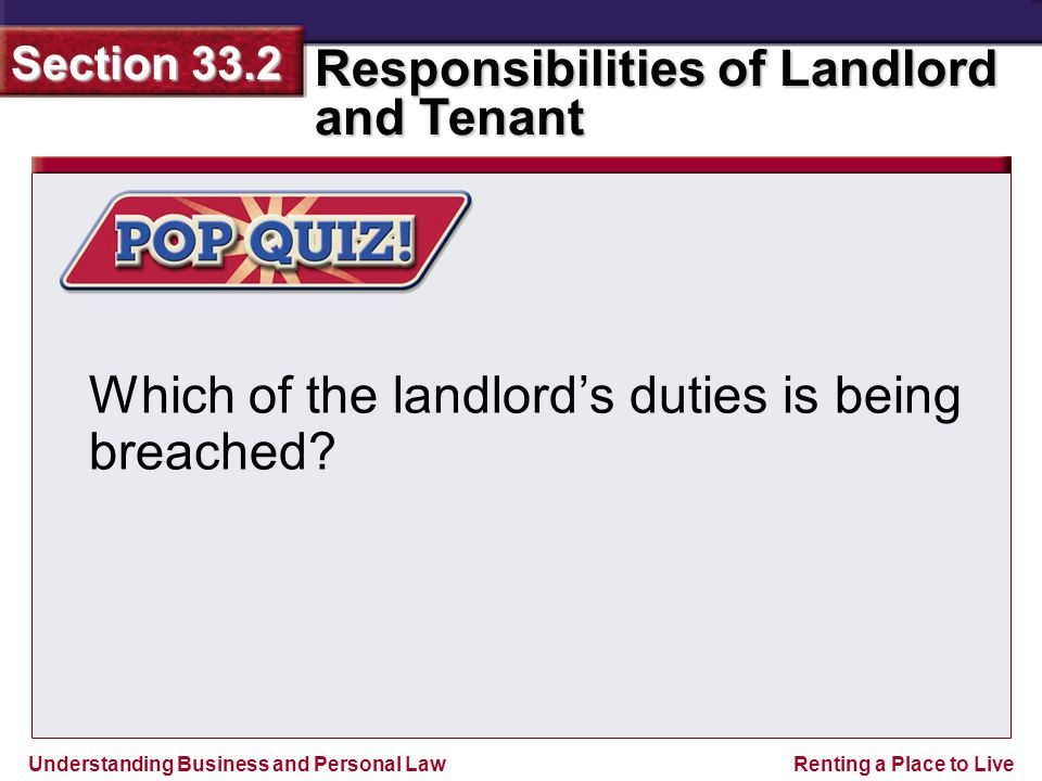 Understanding Business and Personal Law Responsibilities of Landlord and Tenant Section 33.2 Renting a Place to Live Which of the landlord's duties is being breached