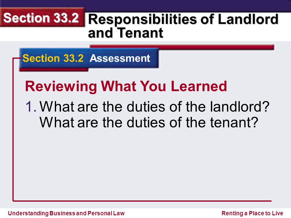 Understanding Business and Personal Law Responsibilities of Landlord and Tenant Section 33.2 Renting a Place to Live Reviewing What You Learned 1.