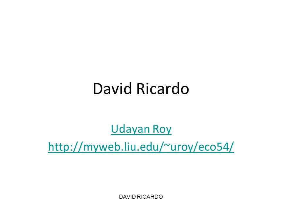 DAVID RICARDO David Ricardo (1772-1823) Important sources: –On the Principles of Political Economy and Taxation (1817)On the Principles of Political Economy and Taxation –WikipediaWikipedia –EconLibEconLib