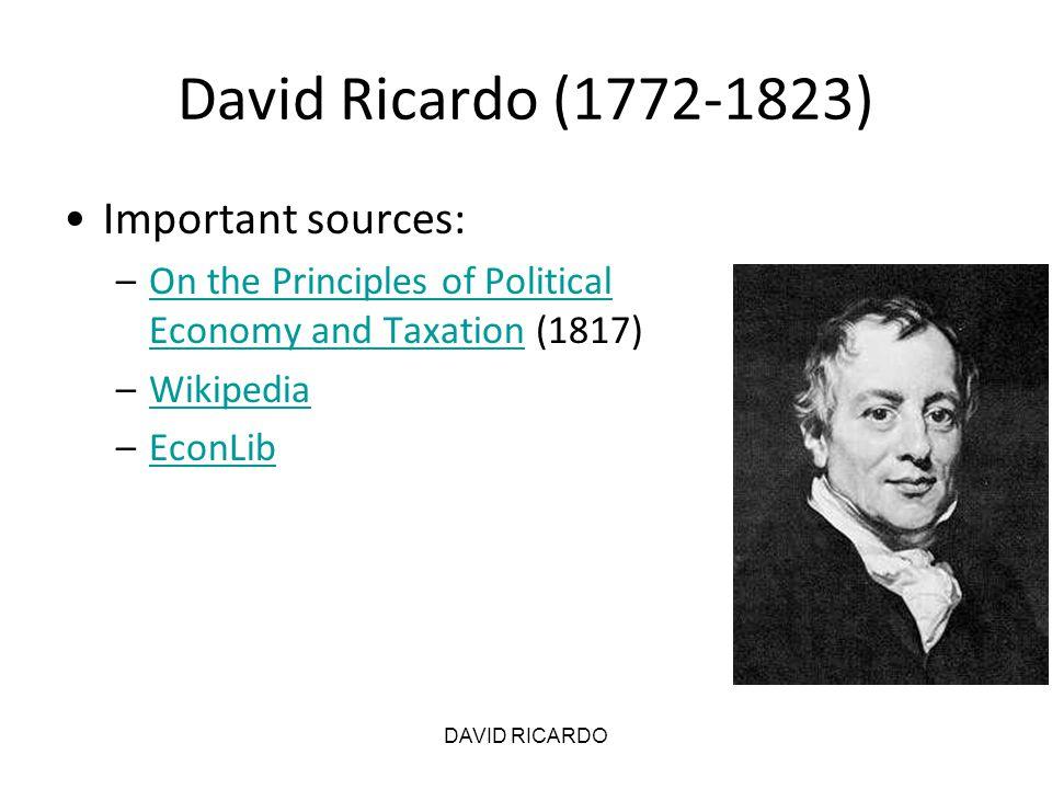 DAVID RICARDO David Ricardo (1772-1823) Important topics: –Income Distribution –Theory of Value –Law of Comparative Advantage –Ricardian Equivalence –Deductive Analysis