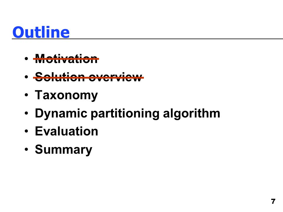7 Outline Motivation Solution overview Taxonomy Dynamic partitioning algorithm Evaluation Summary