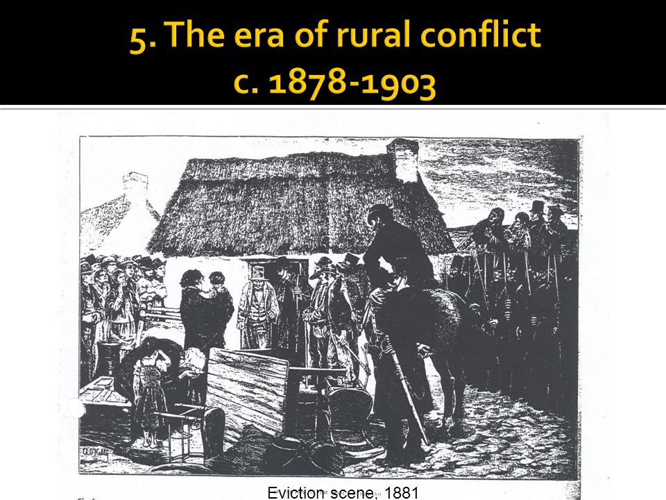  Agricultural crisis 1877-80  The 'Land War' 1879-82, led by Irish National Land League  Features 'boycotts', rent strikes, initimidation, riots  1881 Land Act grants '3Fs' (fair rent; fixity of tenure; freedom of sale of tenant right)  1882 Arrears Act  Land War curbs powers of landlords, but fails to deliver full demands of small farmers and labourers Attack on a 'process server', 1880