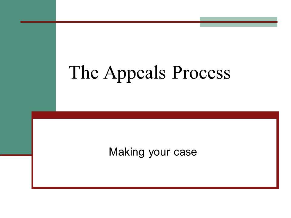 The Appeals Process Making your case