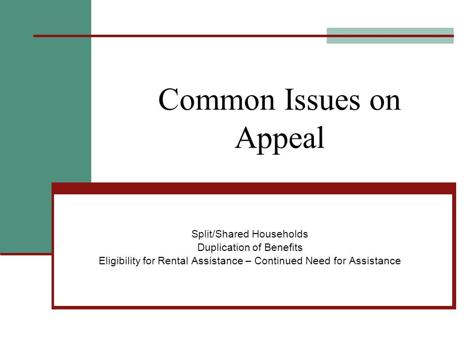 Common Issues on Appeal Split/Shared Households Duplication of Benefits Eligibility for Rental Assistance – Continued Need for Assistance