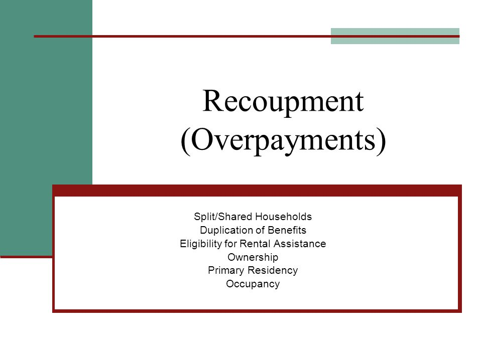 Recoupment (Overpayments) Split/Shared Households Duplication of Benefits Eligibility for Rental Assistance Ownership Primary Residency Occupancy