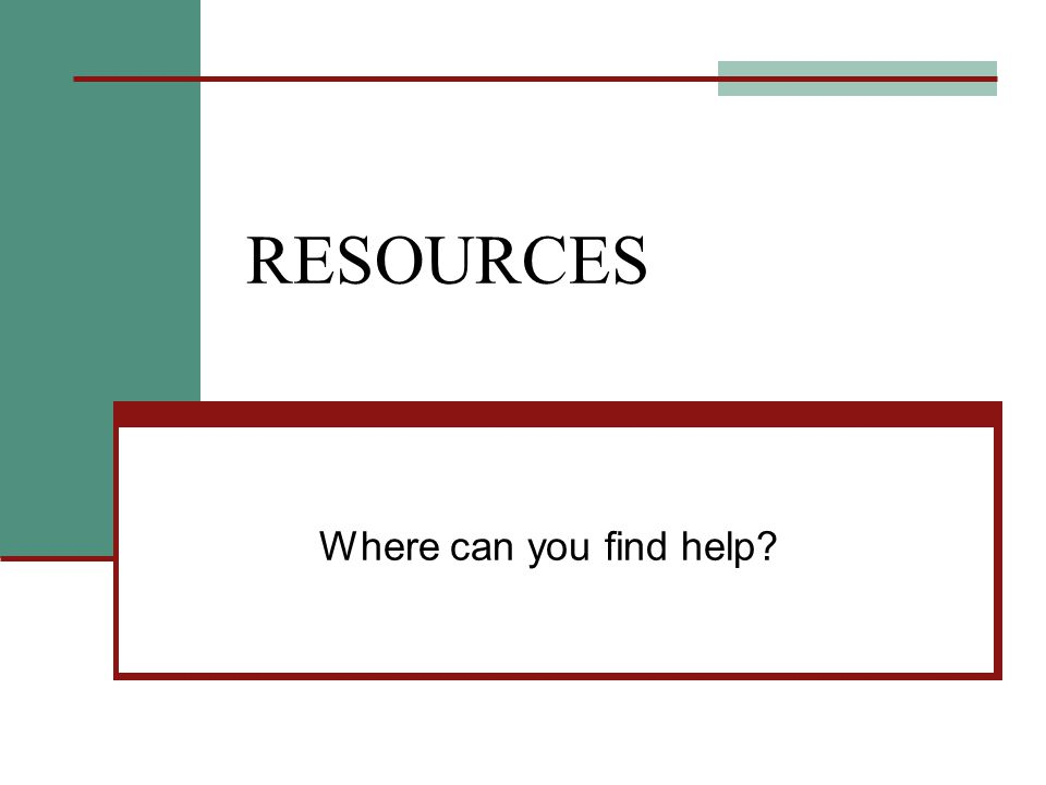 RESOURCES Where can you find help