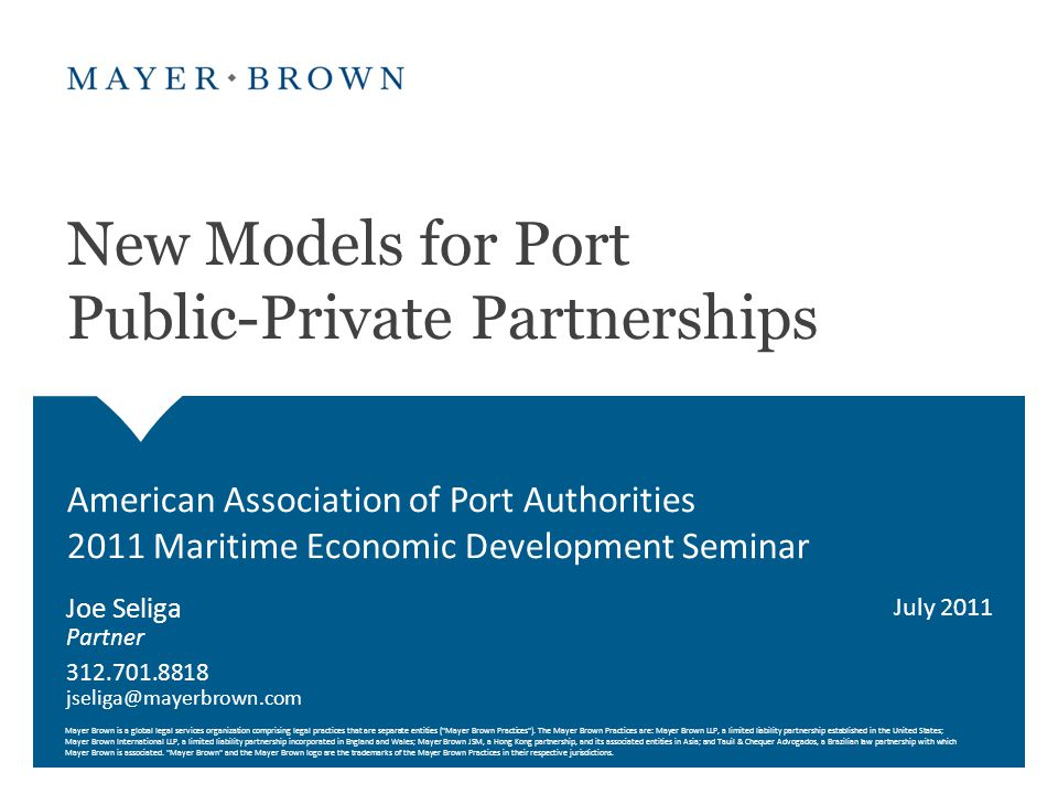 Public-Private Partnerships for Ports Are Not New Ports are inherently public-private partnerships Port authorities do business with multiple private sector partners Port authorities enter numerous transactions that are public- private partnerships – Terminal leases – Agreements with carriers – Rail and intermodal agreements – Related real estate development