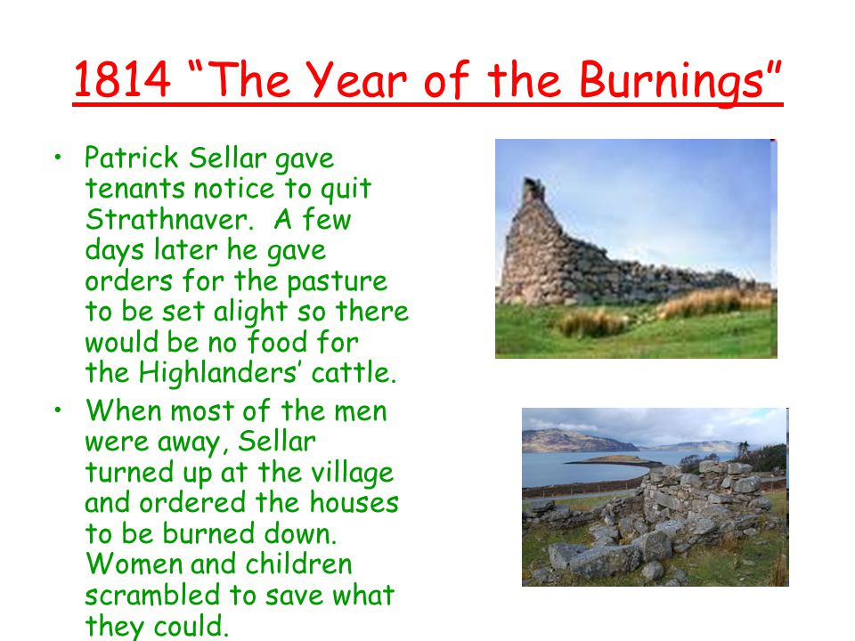 1814 The Year of the Burnings Patrick Sellar gave tenants notice to quit Strathnaver.