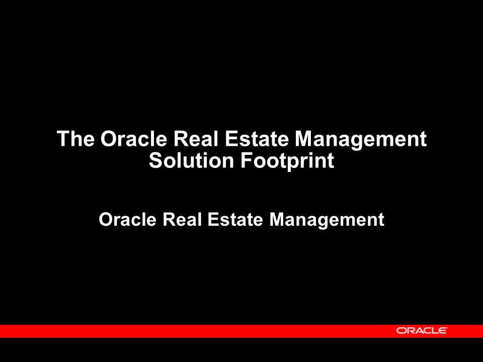 The Oracle Real Estate Management Solution Footprint Oracle Real Estate Management