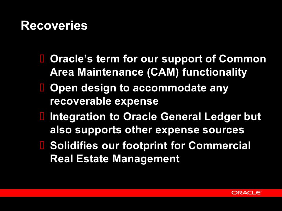 Recoveries  Oracle's term for our support of Common Area Maintenance (CAM) functionality  Open design to accommodate any recoverable expense  Integ