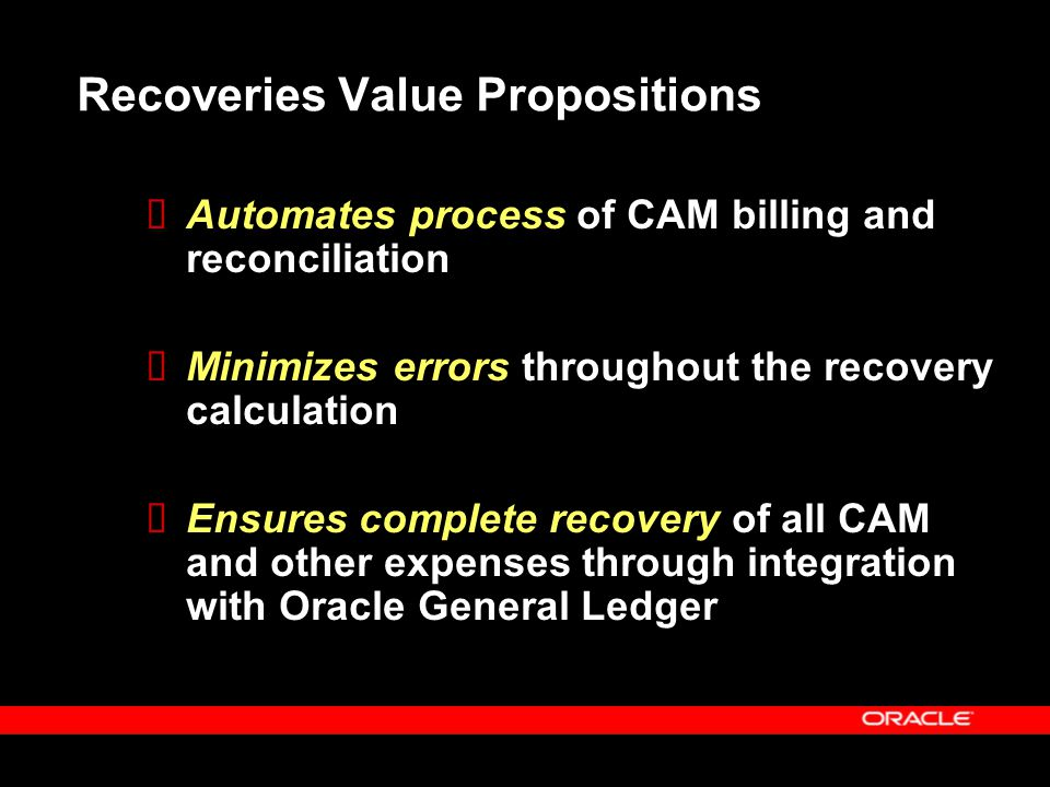 Recoveries Value Propositions  Automates process of CAM billing and reconciliation  Minimizes errors throughout the recovery calculation  Ensures c