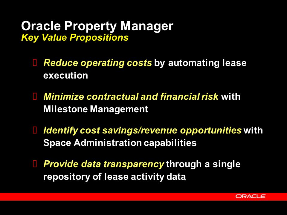 Oracle Property Manager Key Value Propositions  Reduce operating costs by automating lease execution  Minimize contractual and financial risk with M
