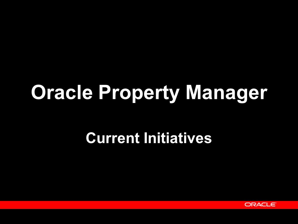 Oracle Property Manager Current Initiatives