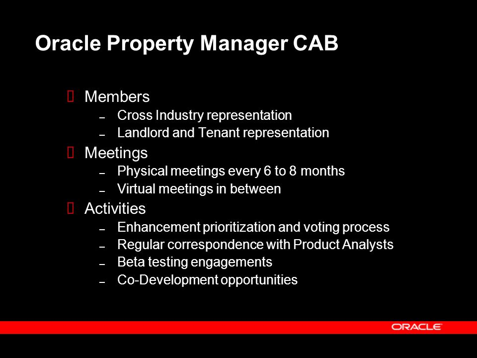 Oracle Property Manager CAB  Members – Cross Industry representation – Landlord and Tenant representation  Meetings – Physical meetings every 6 to 8