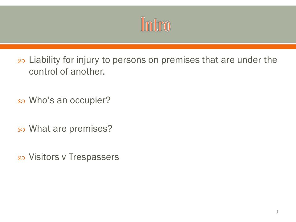  Liability for injury to persons on premises that are under the control of another.  Who's an occupier?  What are premises?  Visitors v Trespasser