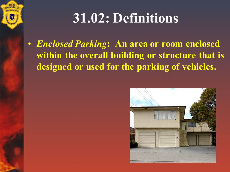 31.02: Definitions Enclosed Parking: An area or room enclosed within the overall building or structure that is designed or used for the parking of veh